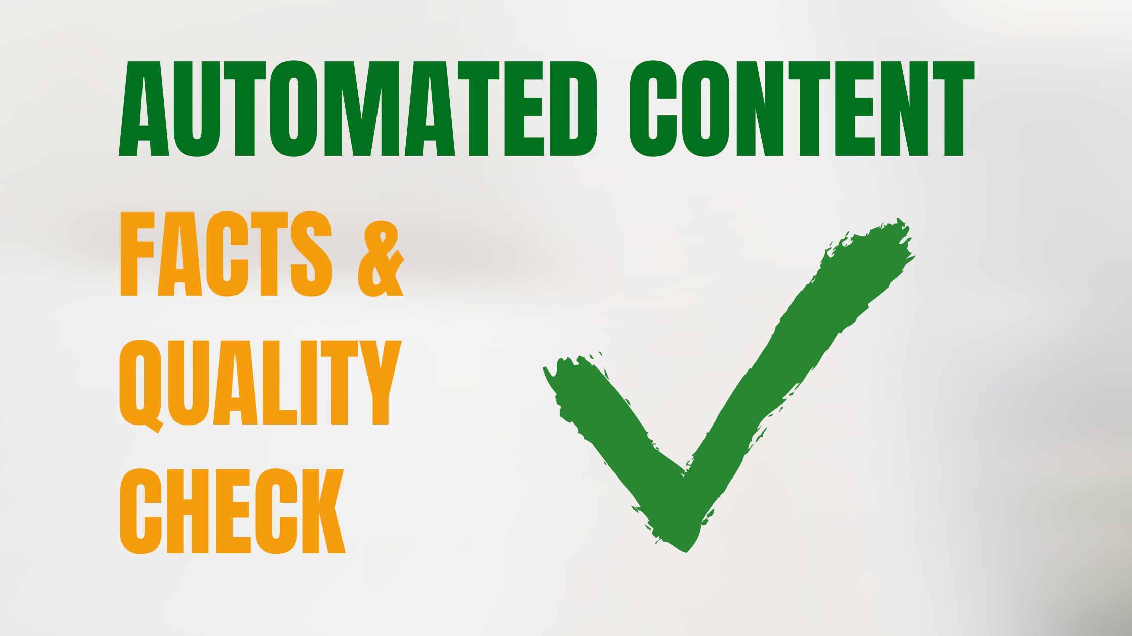 Automated Content: Facts & Quality Check